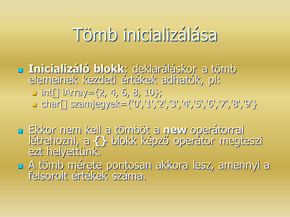 Tömb inicializálása Inicializáló blokk: deklaráláskor a tömb elemeinek kezdeti értékek adhatók, pl: Inicializáló blokk: deklaráláskor a tömb elemeinek