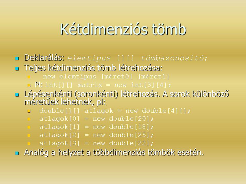 Kétdimenziós tömb Deklarálás: Deklarálás: elemtípus [][] tömbazonosító; Teljes kétdimenziós tömb létrehozása: Teljes kétdimenziós tömb létrehozása: ne