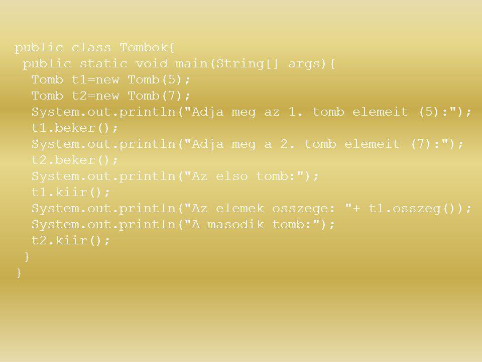 public class Tombok{ public static void main(String[] args){ Tomb t1=new Tomb(5); Tomb t2=new Tomb(7); System.out.println(
