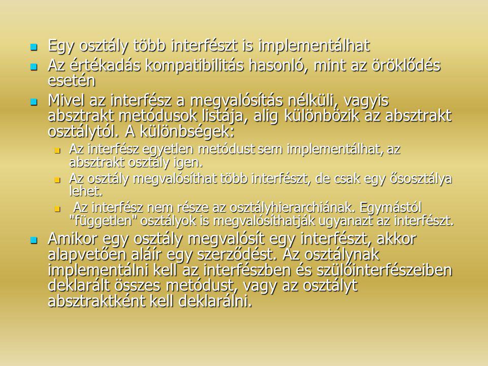 Egy osztály több interfészt is implementálhat Egy osztály több interfészt is implementálhat Az értékadás kompatibilitás hasonló, mint az öröklődés ese