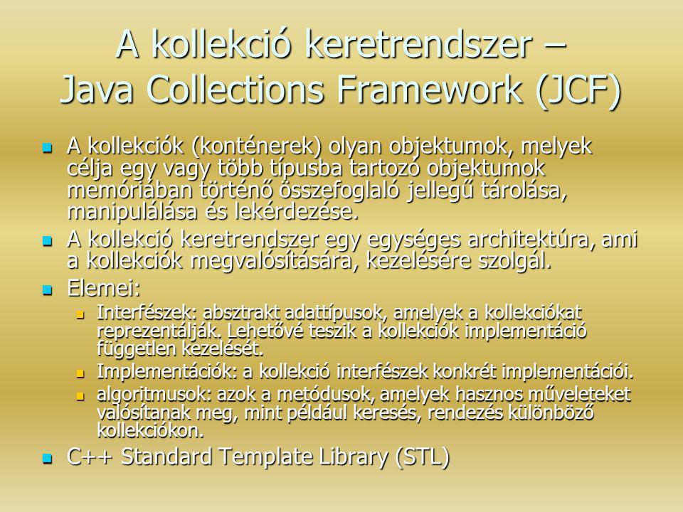 A kollekció keretrendszer – Java Collections Framework (JCF) A kollekciók (konténerek) olyan objektumok, melyek célja egy vagy több típusba tartozó ob