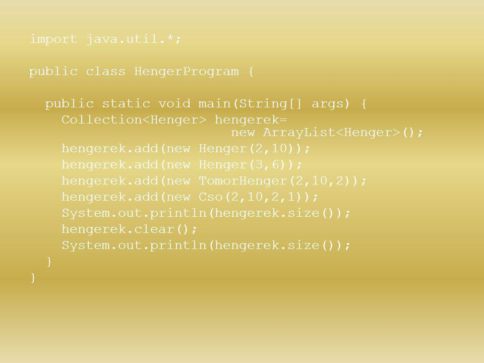 import java.util.*; public class HengerProgram { public static void main(String[] args) { Collection hengerek= new ArrayList (); hengerek.add(new Heng