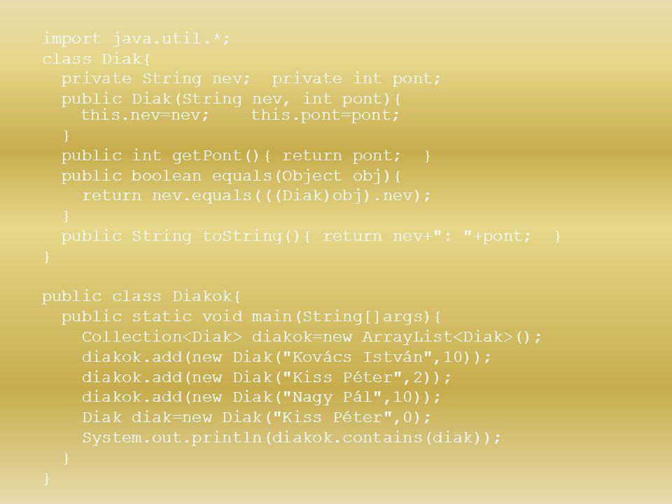 import java.util.*; class Diak{ private String nev; private int pont; public Diak(String nev, int pont){ this.nev=nev; this.pont=pont; } public int ge