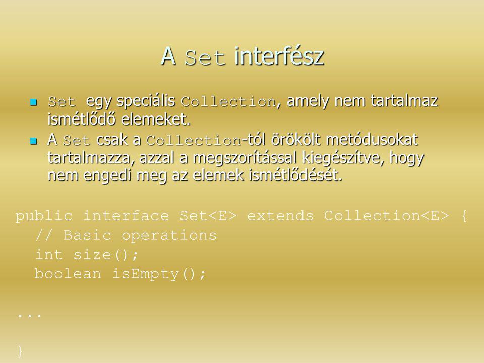 A Set interfész Set egy speciális Collection, amely nem tartalmaz ismétlődő elemeket. Set egy speciális Collection, amely nem tartalmaz ismétlődő elem