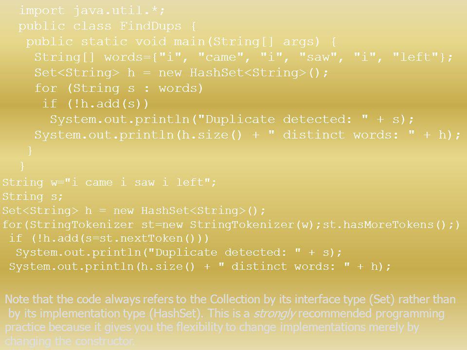 import java.util.*; public class FindDups { public static void main(String[] args) { String[] words={