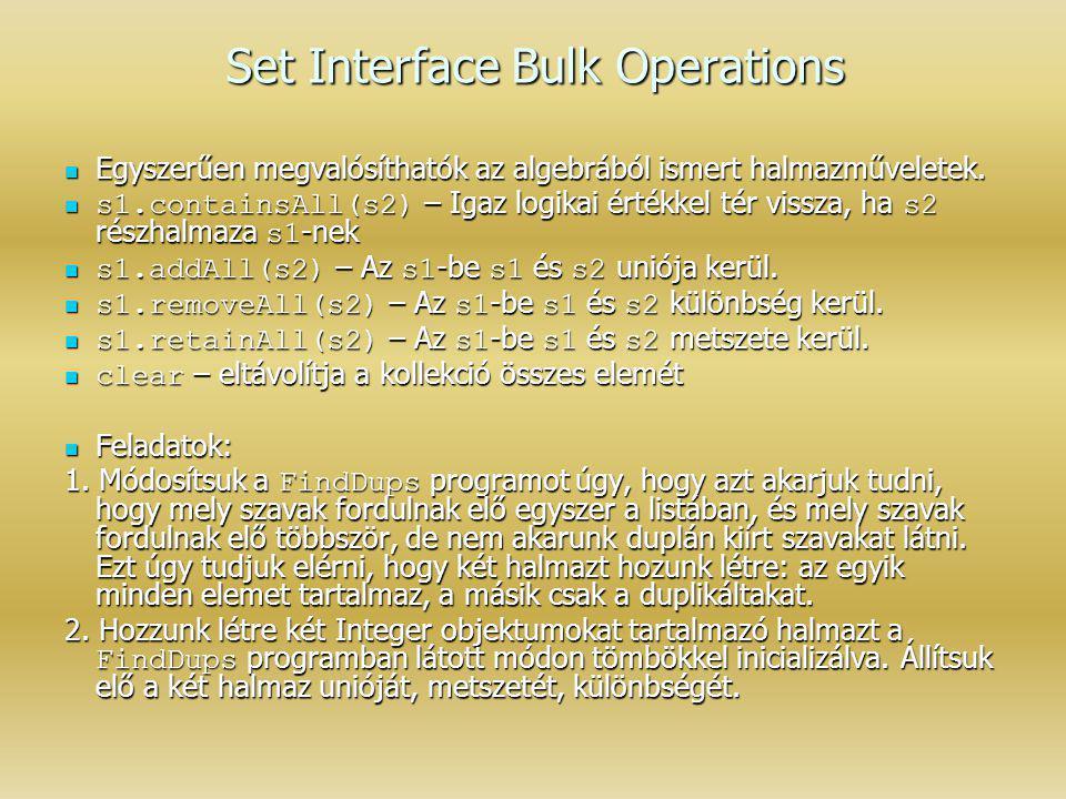 Set Interface Bulk Operations Egyszerűen megvalósíthatók az algebrából ismert halmazműveletek. Egyszerűen megvalósíthatók az algebrából ismert halmazm