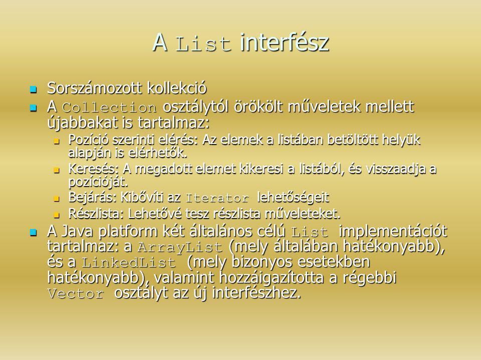 A List interfész Sorszámozott kollekció Sorszámozott kollekció A Collection osztálytól örökölt műveletek mellett újabbakat is tartalmaz: A Collection