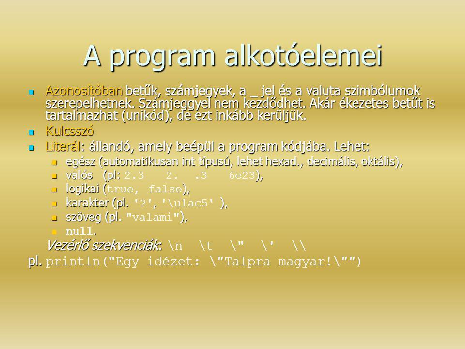 A program alkotóelemei Azonosítóban betűk, számjegyek, a _ jel és a valuta szimbólumok szerepelhetnek. Számjeggyel nem kezdődhet. Akár ékezetes betűt