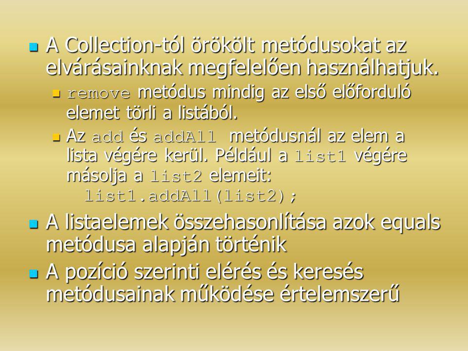A Collection-tól örökölt metódusokat az elvárásainknak megfelelően használhatjuk. A Collection-tól örökölt metódusokat az elvárásainknak megfelelően h
