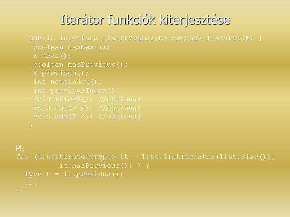 Iterátor funkciók kiterjesztése public interface ListIterator extends Iterator { boolean hasNext(); E next(); boolean hasPrevious(); E previous(); int