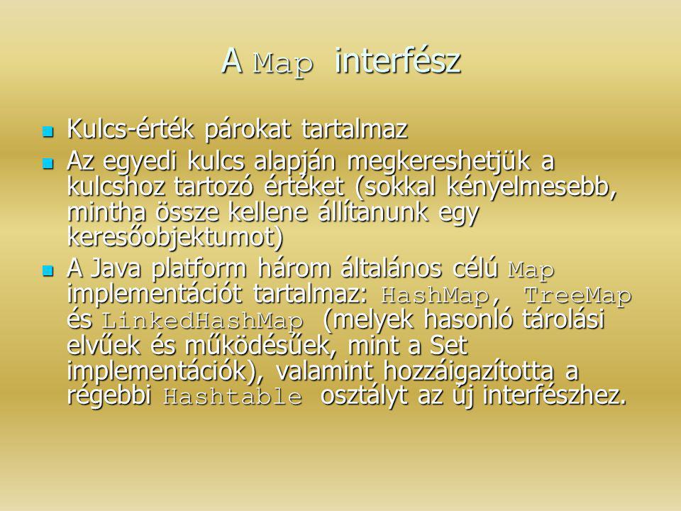 A Map interfész Kulcs-érték párokat tartalmaz Kulcs-érték párokat tartalmaz Az egyedi kulcs alapján megkereshetjük a kulcshoz tartozó értéket (sokkal