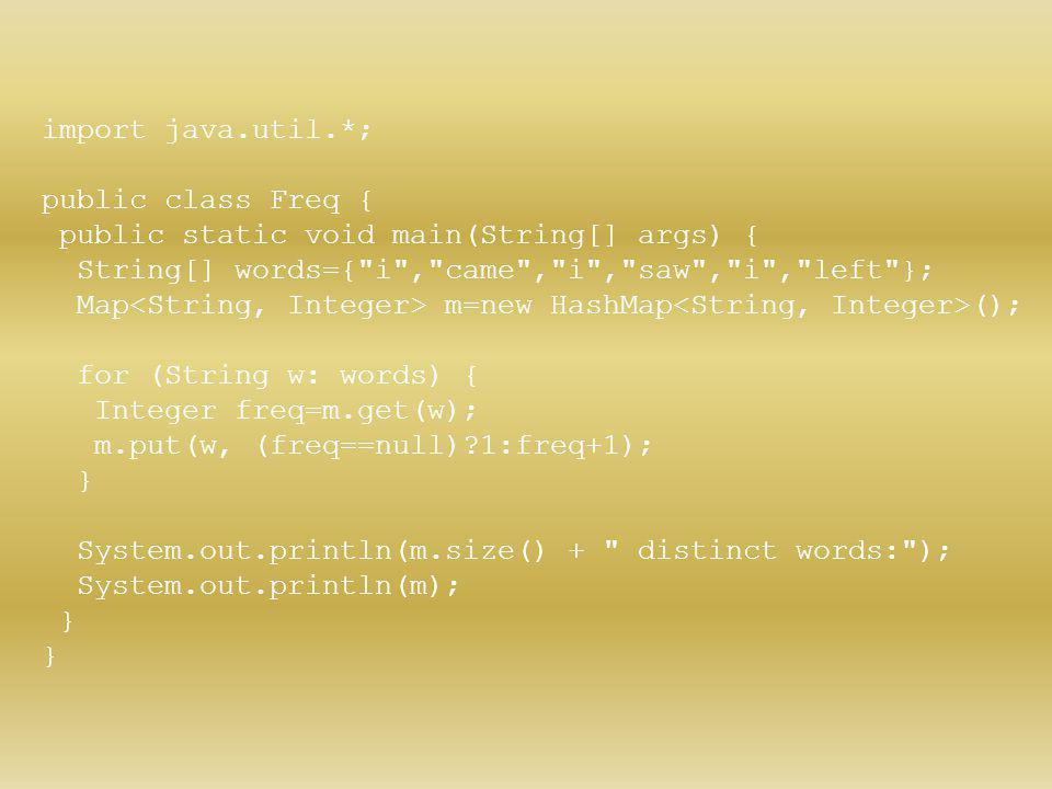 import java.util.*; public class Freq { public static void main(String[] args) { String[] words={