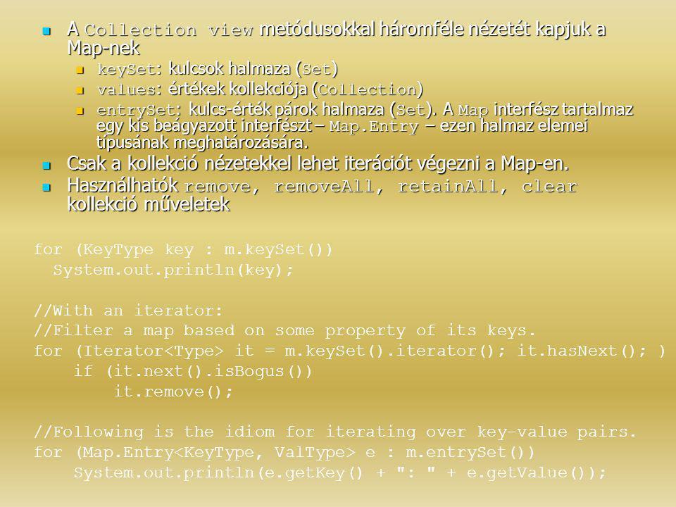 A Collection view metódusokkal háromféle nézetét kapjuk a Map-nek A Collection view metódusokkal háromféle nézetét kapjuk a Map-nek keySet : kulcsok h