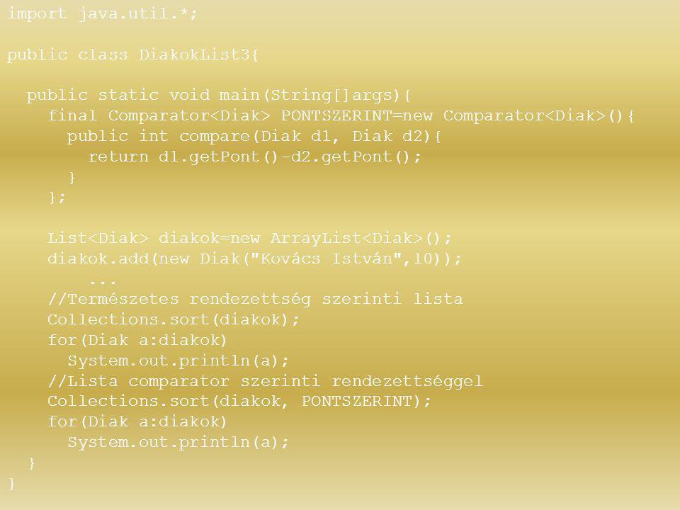 import java.util.*; public class DiakokList3{ public static void main(String[]args){ final Comparator PONTSZERINT=new Comparator (){ public int compar