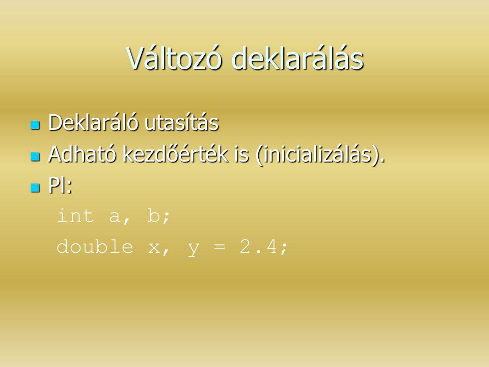 Változó deklarálás Deklaráló utasítás Deklaráló utasítás Adható kezdőérték is (inicializálás). Adható kezdőérték is (inicializálás). Pl: Pl: int a, b;