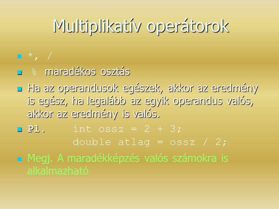 Multiplikatív operátorok *, / maradékos osztás % maradékos osztás Ha az operandusok egészek, akkor az eredmény is egész, ha legalább az egyik operandu