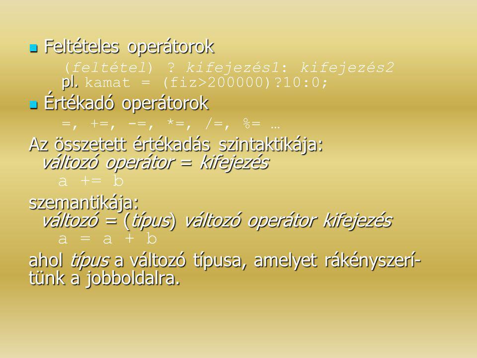 Feltételes operátorok Feltételes operátorok pl. (feltétel) ? kifejezés1: kifejezés2 pl. kamat = (fiz>200000)?10:0; Értékadó operátorok Értékadó operát