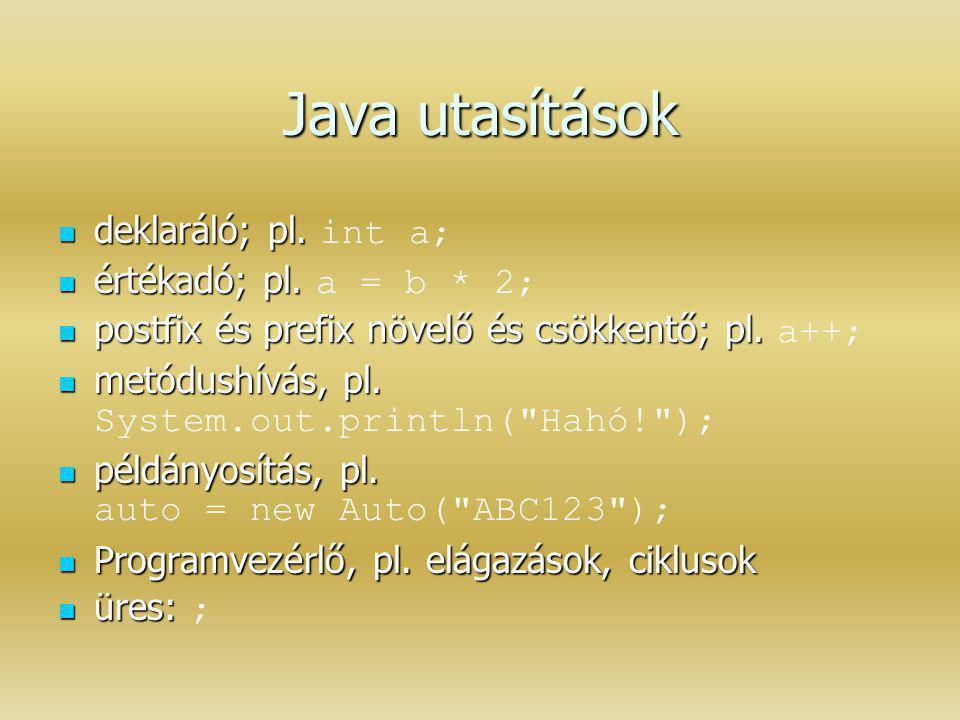 Java utasítások deklaráló; pl. deklaráló; pl. int a; értékadó; pl. értékadó; pl. a = b * 2; postfix és prefix növelő és csökkentő; pl. postfix és pref