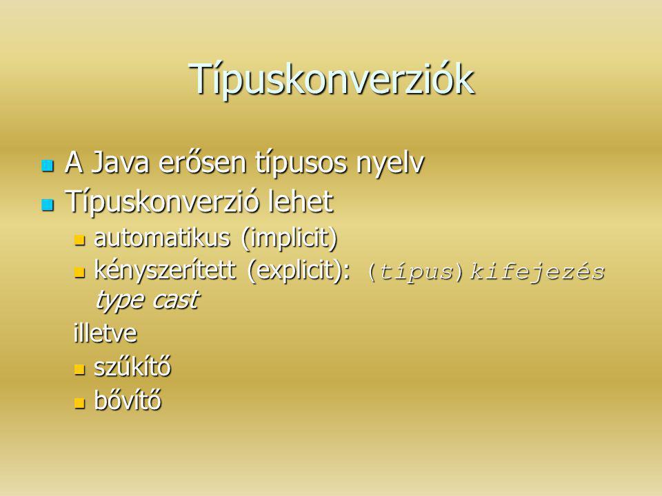 Típuskonverziók A Java erősen típusos nyelv A Java erősen típusos nyelv Típuskonverzió lehet Típuskonverzió lehet automatikus (implicit) automatikus (