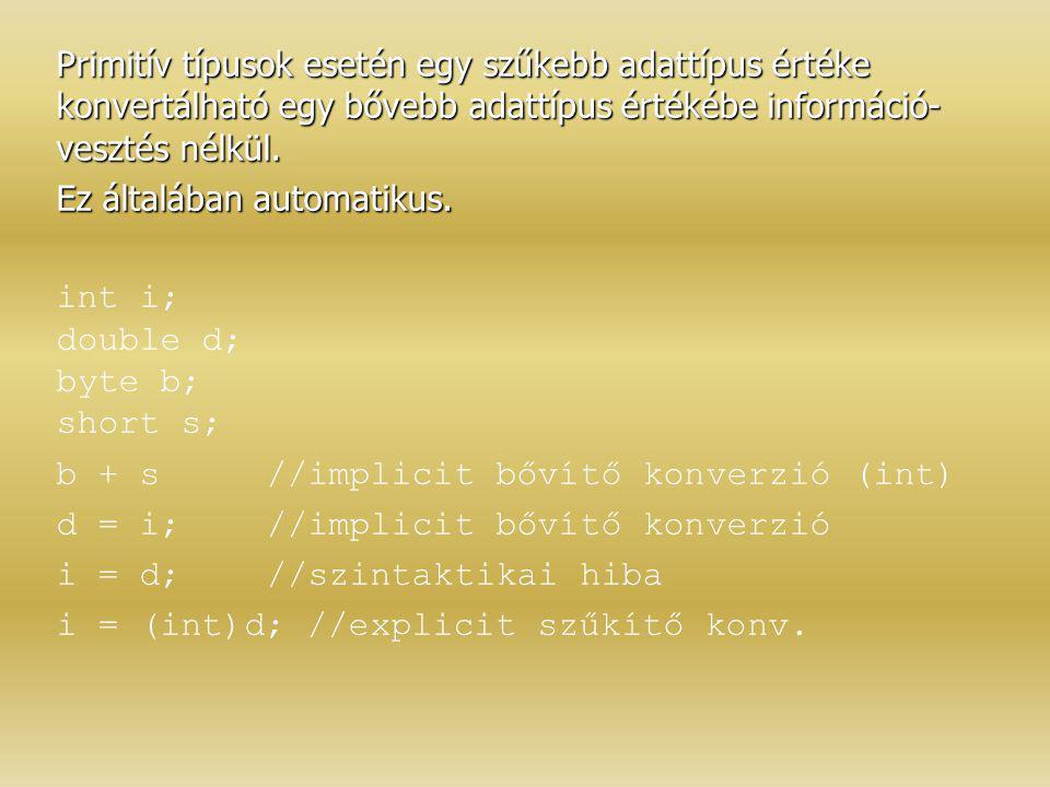 Primitív típusok esetén egy szűkebb adattípus értéke konvertálható egy bővebb adattípus értékébe információ- vesztés nélkül. Ez általában automatikus.