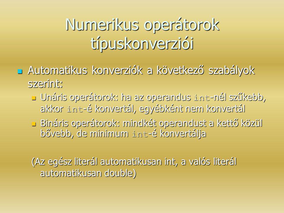 Numerikus operátorok típuskonverziói Automatikus konverziók a következő szabályok szerint: Automatikus konverziók a következő szabályok szerint: Unári