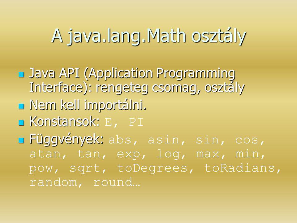 A java.lang.Math osztály Java API (Application Programming Interface): rengeteg csomag, osztály Java API (Application Programming Interface): rengeteg