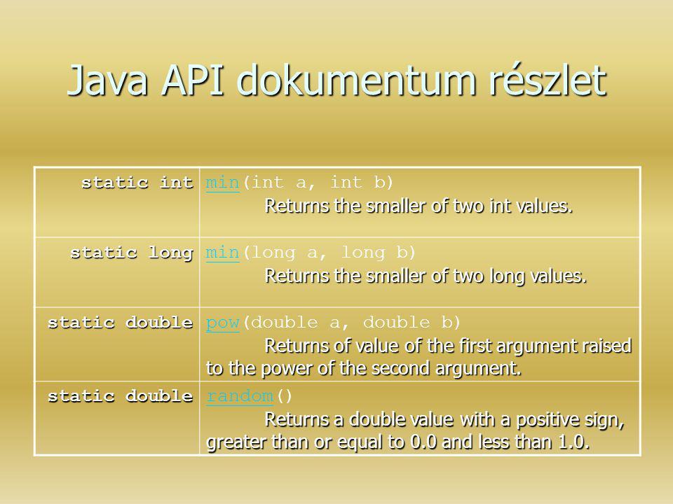 Java API dokumentum részlet static int Returns the smaller of two int values. min(int a, int b) Returns the smaller of two int values. min static long