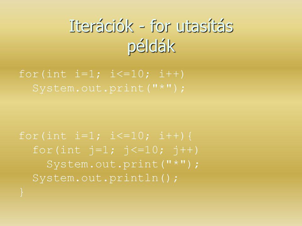 Iterációk - for utasítás példák for(int i=1; i<=10; i++) System.out.print(