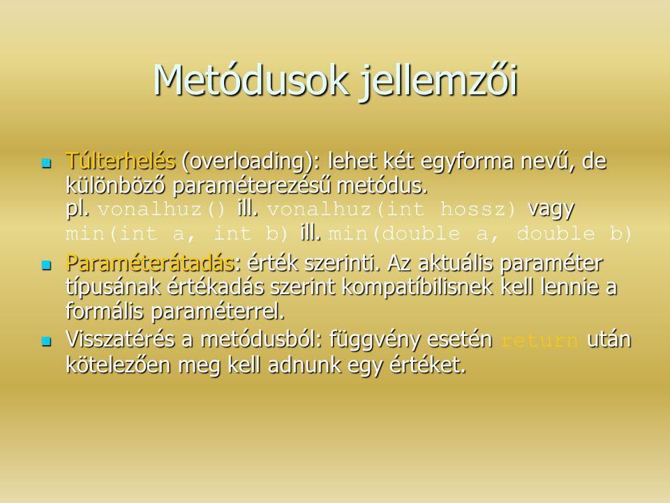 Metódusok jellemzői Túlterhelés (overloading): lehet két egyforma nevű, de különböző paraméterezésű metódus. pl. ill. vagy ill. Túlterhelés (overloadi