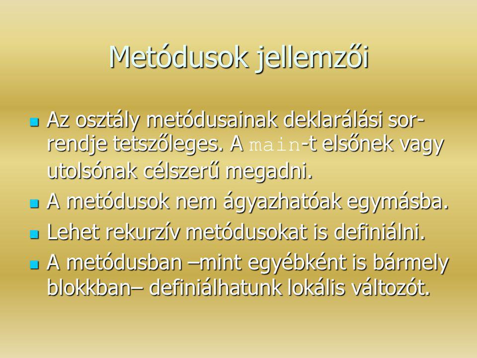 Metódusok jellemzői Az osztály metódusainak deklarálási sor- rendje tetszőleges. A -t elsőnek vagy utolsónak célszerű megadni. Az osztály metódusainak