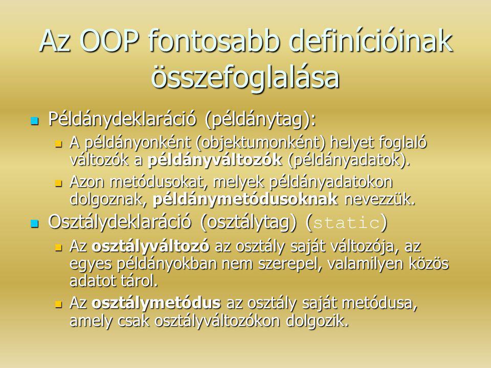 Az OOP fontosabb definícióinak összefoglalása Példánydeklaráció (példánytag): Példánydeklaráció (példánytag): A példányonként (objektumonként) helyet