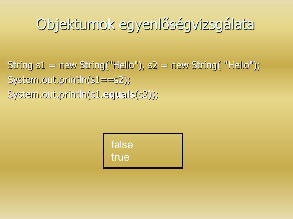Objektumok egyenlőségvizsgálata String s1 = new String(