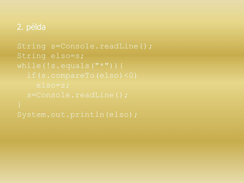 2. példa String s=Console.readLine(); String elso=s; while(!s.equals(