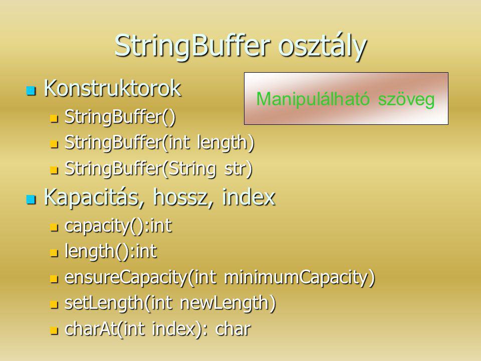 StringBuffer osztály Konstruktorok Konstruktorok StringBuffer() StringBuffer() StringBuffer(int length) StringBuffer(int length) StringBuffer(String s