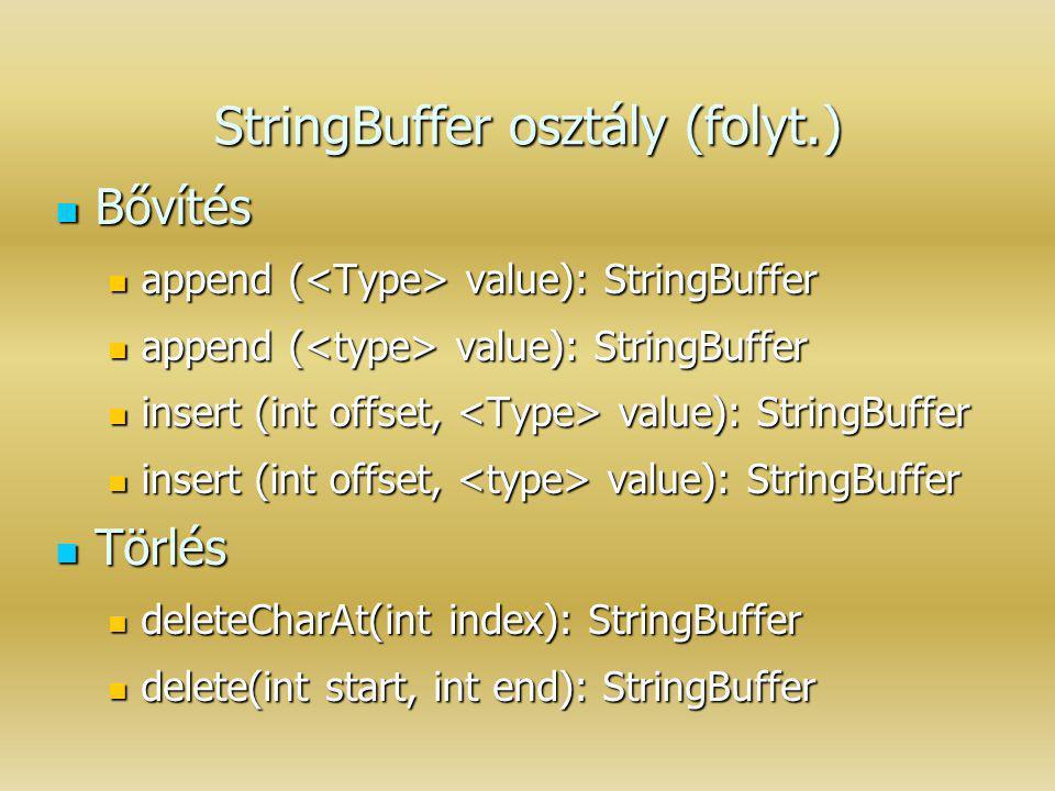 StringBuffer osztály (folyt.) Bővítés Bővítés append ( value): StringBuffer append ( value): StringBuffer insert (int offset, value): StringBuffer ins