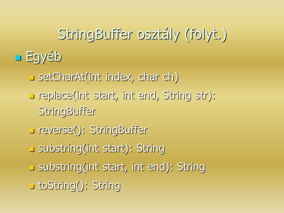 StringBuffer osztály (folyt.) Egyéb Egyéb setCharAt(int index, char ch) setCharAt(int index, char ch) replace(int start, int end, String str): StringB