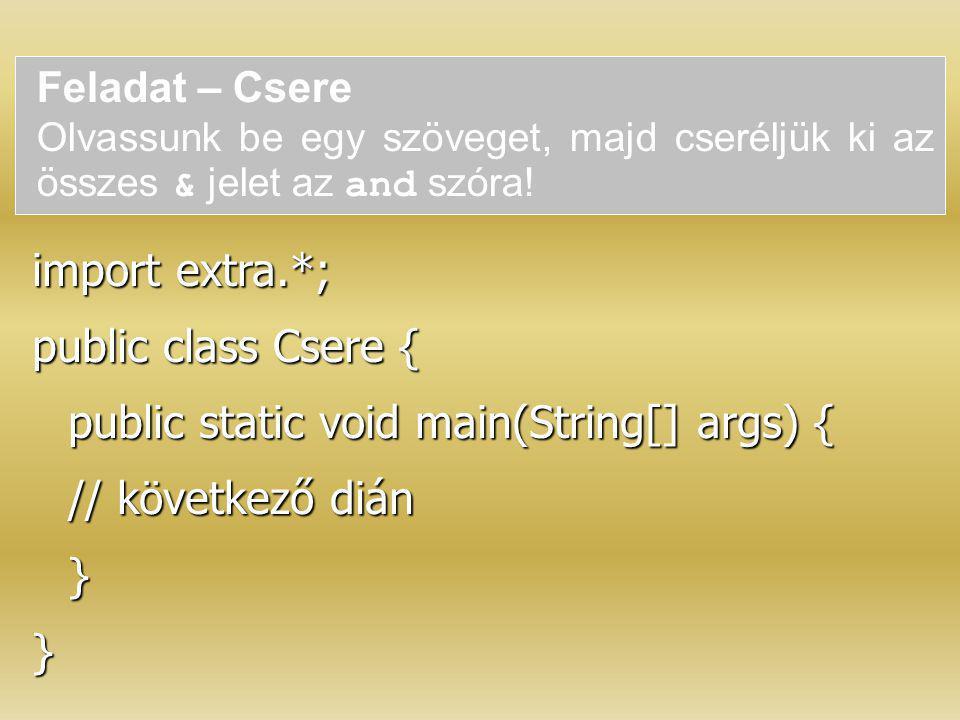 Feladat – Csere Olvassunk be egy szöveget, majd cseréljük ki az összes & jelet az and szóra! import extra.*; public class Csere { public static void m