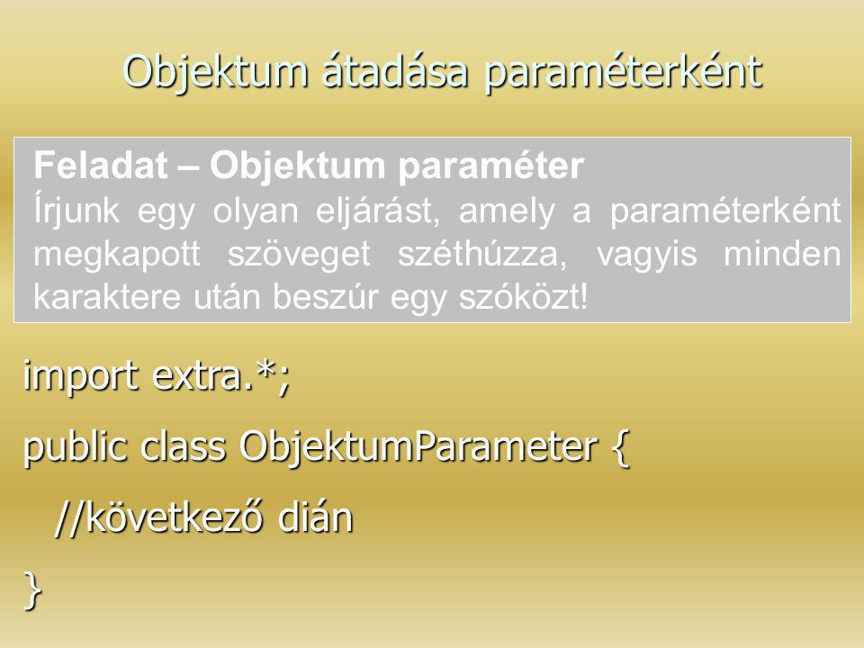 Objektum átadása paraméterként Feladat – Objektum paraméter Írjunk egy olyan eljárást, amely a paraméterként megkapott szöveget széthúzza, vagyis mind