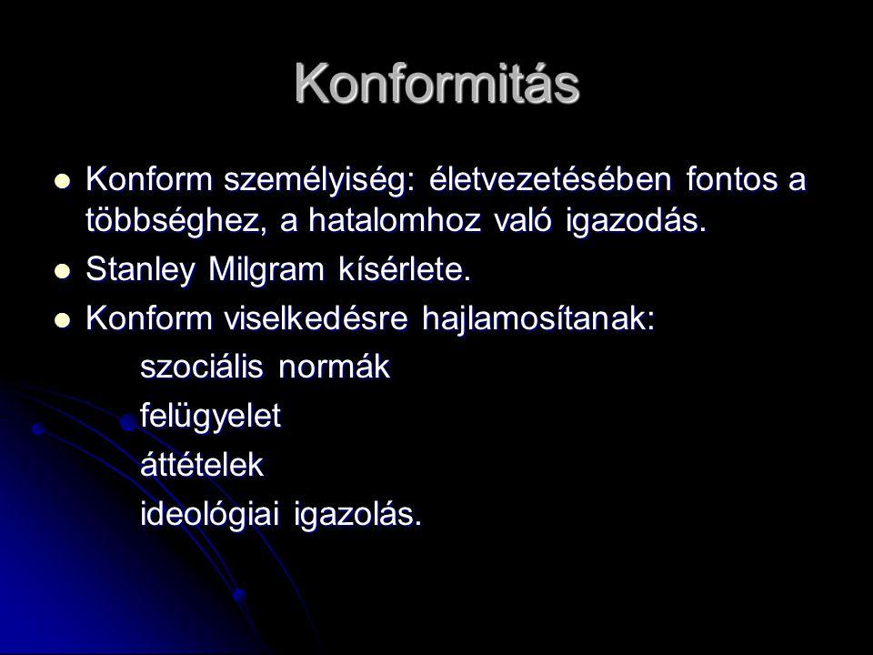 Konformitás Konform személyiség: életvezetésében fontos a többséghez, a hatalomhoz való igazodás.