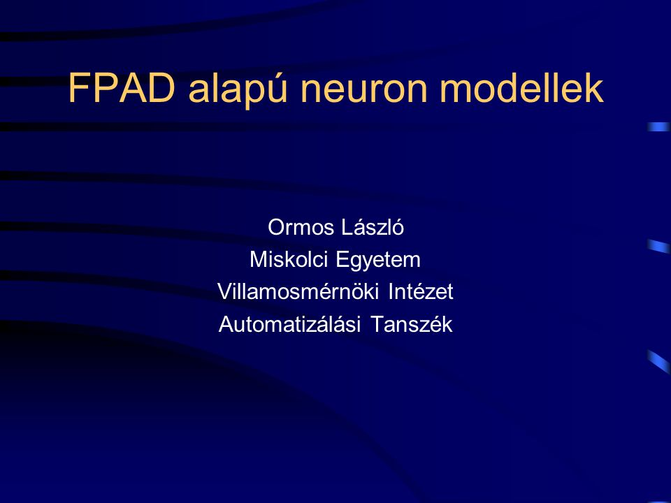 FPAD alapú neuron modellek A sokoldalúan felhasználható neurális hálózat modellje az emberi agy, amely magába foglalja a környezet jeleit érzékelő és azt ingerületté alakító primer neurális hálózatot, valamint az ingerületekre adandó megfelelő válasz kidolgozására szolgáló másodlagos neurális hálózatot.