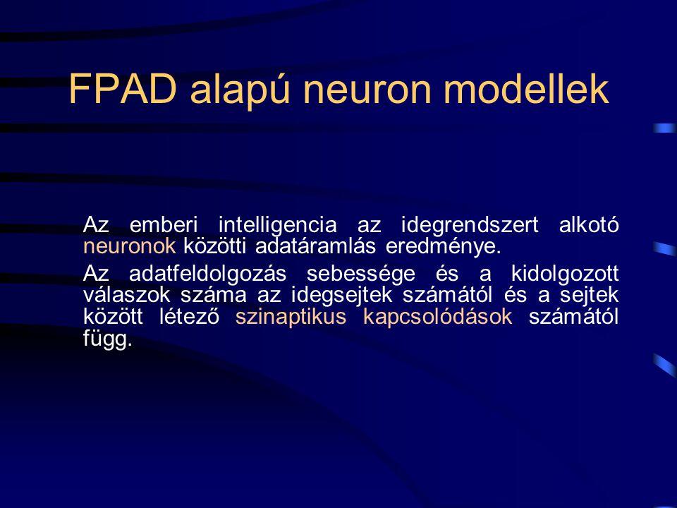FPAD alapú neuron modellek Az emberi intelligencia az idegrendszert alkotó neuronok közötti adatáramlás eredménye.