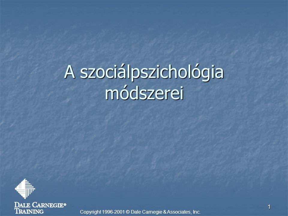 1 A szociálpszichológia módszerei Copyright 1996-2001 © Dale Carnegie & Associates, Inc.