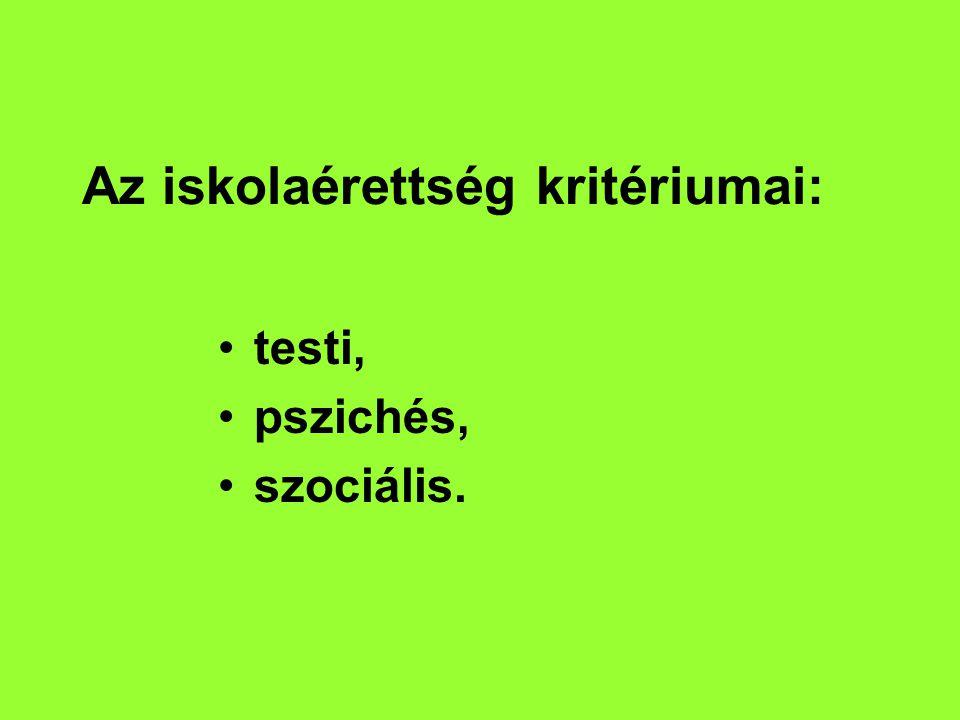 Az iskolaérettség kritériumai: testi, pszichés, szociális.