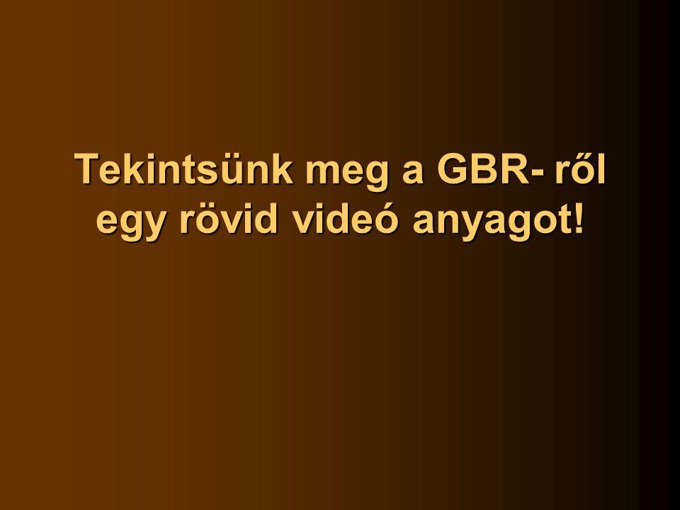 Tekintsünk meg a GBR- ről egy rövid videó anyagot!