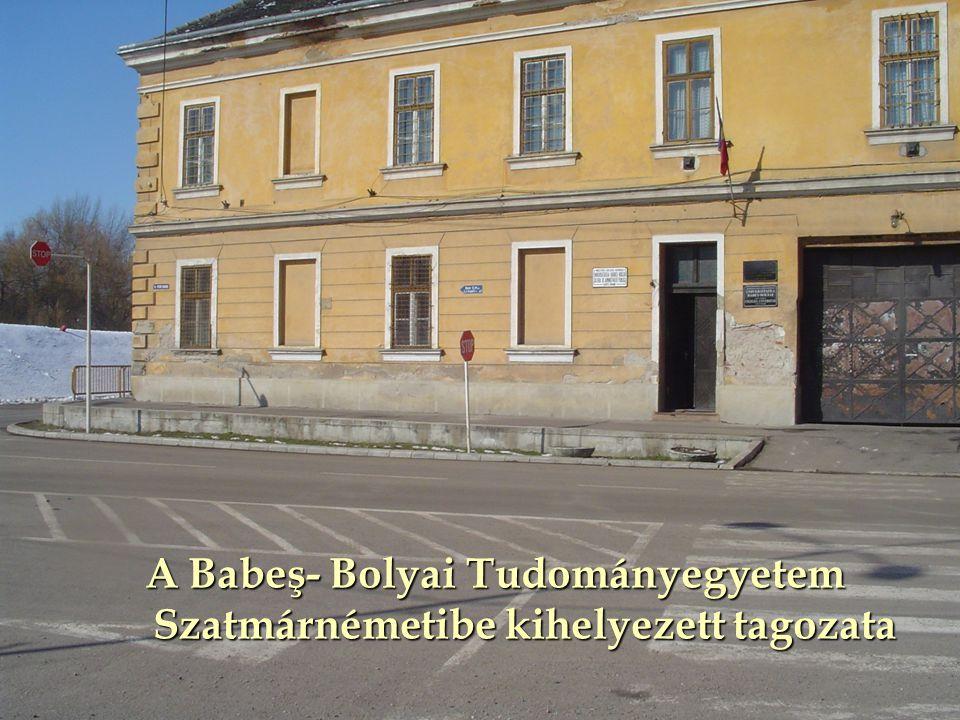 A Babeş- Bolyai Tudományegyetem Szatmárnémetibe kihelyezett tagozata A Babeş- Bolyai Tudományegyetem Szatmárnémetibe kihelyezett tagozata
