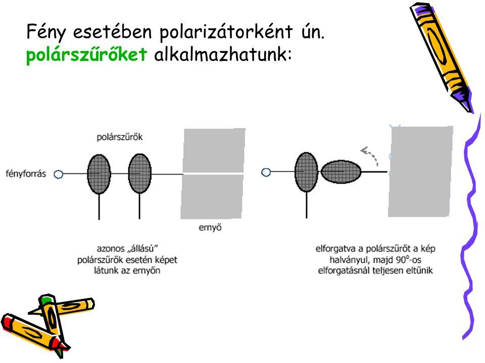 Fény esetében polarizátorként ún. polárszűrőket alkalmazhatunk: