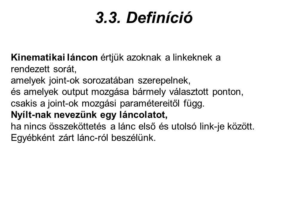 3.3. Definíció Kinematikai láncon értjük azoknak a linkeknek a rendezett sorát, amelyek joint-ok sorozatában szerepelnek, és amelyek output mozgása bá