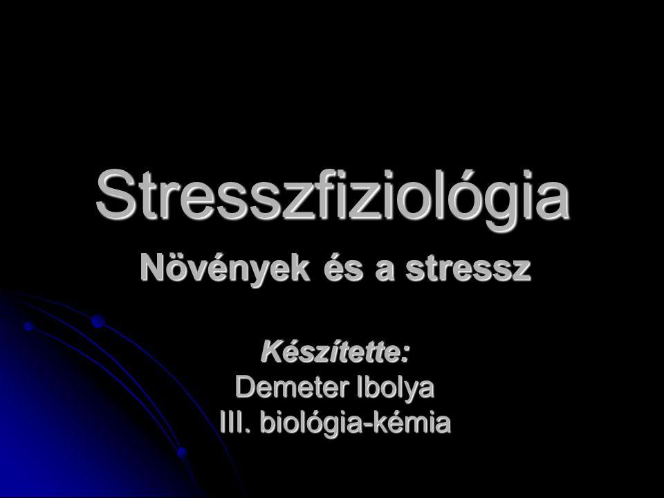 Stresszfiziológia Növények és a stressz Készítette: Demeter Ibolya III. biológia-kémia