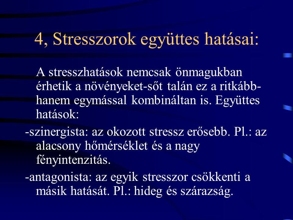 4, Stresszorok együttes hatásai: A stresszhatások nemcsak önmagukban érhetik a növényeket-sőt talán ez a ritkább- hanem egymással kombináltan is.