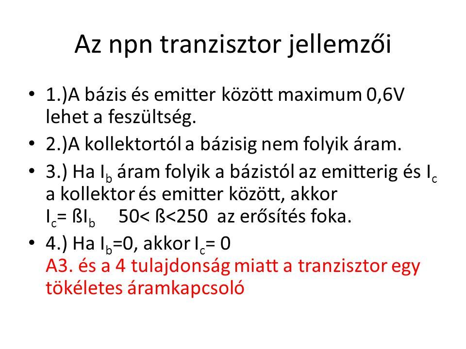 Az npn tranzisztor jellemzői 1.)A bázis és emitter között maximum 0,6V lehet a feszültség.